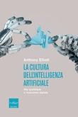 La cultura dell'intelligenza artificiale. Vita quotidiana e rivoluzione digitale Ebook di  Anthony Elliott