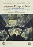 Sognare l'impossibile. La fantascienza italiana tra letteratura e fumetti, tra scienza e utopia. Atti del seminario (Rovereto, 18-19 novembre 2016) Libro di