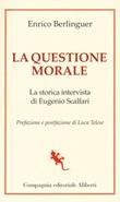 La questione morale. La storica intervista di Eugenio Scalfari Libro di  Enrico Berlinguer