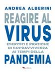 Reagire al virus. Esercizi e pratiche di sopravvivenza ai tempi della pandemia Ebook di  Andrea Alberini