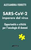 SARS-CoV-2 imparare dal virus. Opportunità e criticità per l'oncologia di domani Libro di  Alessandra Ferretti