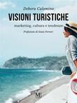 Visioni turistiche. Marketing, cultura e tendenze Ebook di Calomino Debora,Calomino Debora