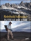 Tutte le mie cime. Ediz. illustrata Libro di  Reinhold Messner