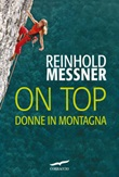 On top. Donne in montagna Libro di  Reinhold Messner