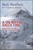 A un soffio dalla fine. Il mio ritorno alla vita dopo la tragedia dell'Everest Libro di  Stephen G. Michaud, Beck Weathers