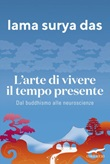 L' arte di vivere il tempo presente. Dal buddismo alle neuroscienze Ebook di Surya Das (lama)