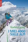 I miei 4000 sulle Alpi. Le 82 vette più alte dell'arco alpino: l'avventura meravigliosa di una donna normale Libro di  Marlies Czerny
