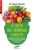 La dieta del cervello longevo. Per combattere l'invecchiamento, migliorare le funzioni cognitive e mantenere attiva la memoria Libro di  Steven Masley