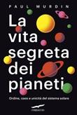 La vita segreta dei pianeti. Ordine, caos e unicità del sistema solare Ebook di  Paul Murdin