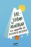 Salviamo le montagne. Un appello di Reinhold Messner Ebook di  Reinhold Messner