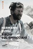 È buio sul ghiacciaio. Con i diari delle spedizioni al Nanga Parbat, al Broad Peak e al Chogolisa Ebook di  Hermann Buhl