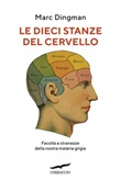 Le dieci stanze del cervello. Facoltà e stranezze della nostra materia grigia Ebook di  Marc Dingman