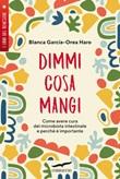 Dimmi cosa mangi. Come avere cura del microbiota intestinale e perché è importante Ebook di  Blanca Garcia-Orea Haro