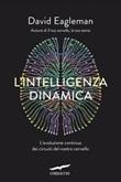 L' intelligenza dinamica. L'evoluzione continua dei circuiti del nostro cervello Ebook di  David Eagleman