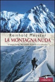 La montagna nuda. Il Nanga Parbat, mio fratello, la morte e la solitudine Libro di  Reinhold Messner