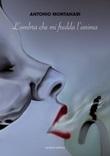 L'ombra che mi fredda l'anima Libro di  Antonio Montanari
