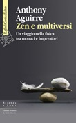 Zen e multiversi Un viaggio nella fisica tra monaci e imperatori Libro di  Anthony Aguirre
