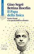 Il papa della fisica. Enrico Fermi e la nascita dell'era atomica Ebook di  Gino Segrè, Bettina Hoerlin