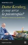Dottor Kernberg, a cosa serve la psicoterapia? Riflessioni e ricordi di un grande clinico Ebook di  Manfred Lütz