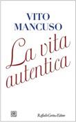 La vita autentica Ebook di  Vito Mancuso