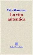 La vita autentica Libro di  Vito Mancuso