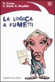 La logica a fumetti Libro di  Dan Cryan, Bill Mayblin, Sharron Shatil