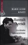 Hannah Arendt. Un ritratto controcorrente Libro di  M. Luise Knott
