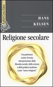 Religione secolare. Una polemica contro l'errata interpretazione dellafilosofia sociale, della scienza e della politica moderne come «nuove religioni» Libro di  Hans Kelsen
