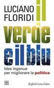 Il verde e il blu. Idee ingenue per migliorare la politica Ebook di  Luciano Floridi
