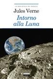 Intorno alla luna. Ediz. integrale. Con Segnalibro Libro di  Jules Verne