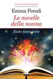 Le novelle della nonna. Fiabe fantastiche. Ediz. integrale. Con Segnalibro Libro di  Emma Perodi