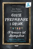 Come preparare i drink o Il breviario del buongustaio. Con Segnalibro Libro di  Christian Schultz, Jerry Thomas