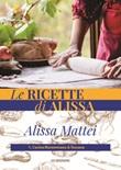 Le ricette di Alissa. Vol. 1: Libro di  Alissa Mattei
