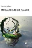 Manuale del sogno italiano Libro di  Vanda La Torre