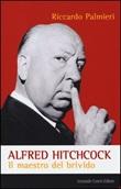 Alfred Hitchcock. Il maestro del brivido Libro di  Riccardo Palmieri