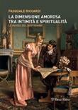 La dimensione amorosa tra intimità e spiritualità. Le insidie del quotidiano Ebook di  Pasquale Riccardi, Pasquale Riccardi