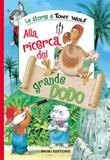 Alla ricerca del grande Dodo. Ediz. a colori Libro di  Peter Holeinone, Tony Wolf