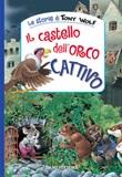 Il castello dell'orco cattivo. Ediz. a colori Libro di  Anna Casalis, Tony Wolf