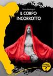 Il corpo incorrotto Libro di  Ilaria Montaguti