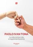 La vita come mito e rappresentazione Ebook di  Paolo Tona