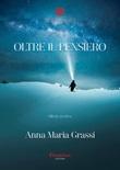 Oltre il pensiero Ebook di  Anna Maria Grassi