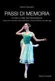 Passi di memoria. Storia di prime rappresentazioni. Cinque anni di rubriche di storia della danza. «Passi di memoria» e «Accadde oggi» Libro di  Fabiola Pasqualitto