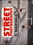Street photography. Il manuale: tecniche, linguaggi, segreti Libro di  Tanya Nagar