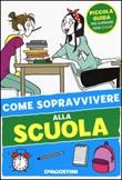 Come sopravvivere alla scuola. Ediz. illustrata Libro di  Eleonora Olivieri