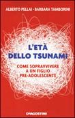 L'età dello tsunami. Come sopravvivere a un figlio pre-adolescente Libro di  Alberto Pellai, Barbara Tamborini
