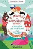 Il segreto di Cappuccetto Rosso e altre fiabe che non ti hanno mai raccontato Ebook di  Lodovica Cima