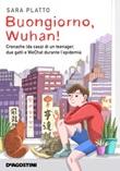 Buongiorno, Wuhan! Cronache (da casa) di un teenager, due gatti e WeChat durante l'epidemia Libro di  Sara Platto