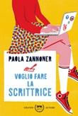 Voglio fare la scrittrice Libro di  Paola Zannoner