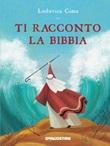Ti racconto la Bibbia Ebook di  Lodovica Cima