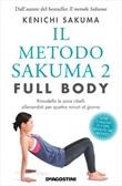 Il metodo Sakuma 2. Full body. Rimodella le zone ribelli allenandoti cinque minuti al giorno Ebook di  Kenichi Sakuma